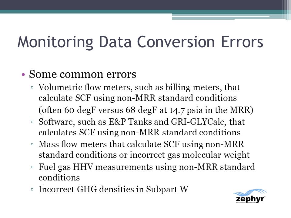 Monitoring Data Conversion Errors Some common errors Volumetric flow meters, such as billing meters, that calculate SCF using non-MRR standard conditi