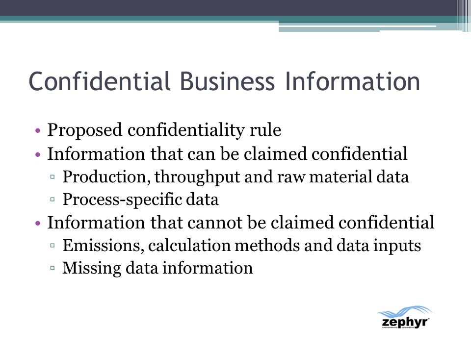 Confidential Business Information Proposed confidentiality rule Information that can be claimed confidential Production, throughput and raw material d
