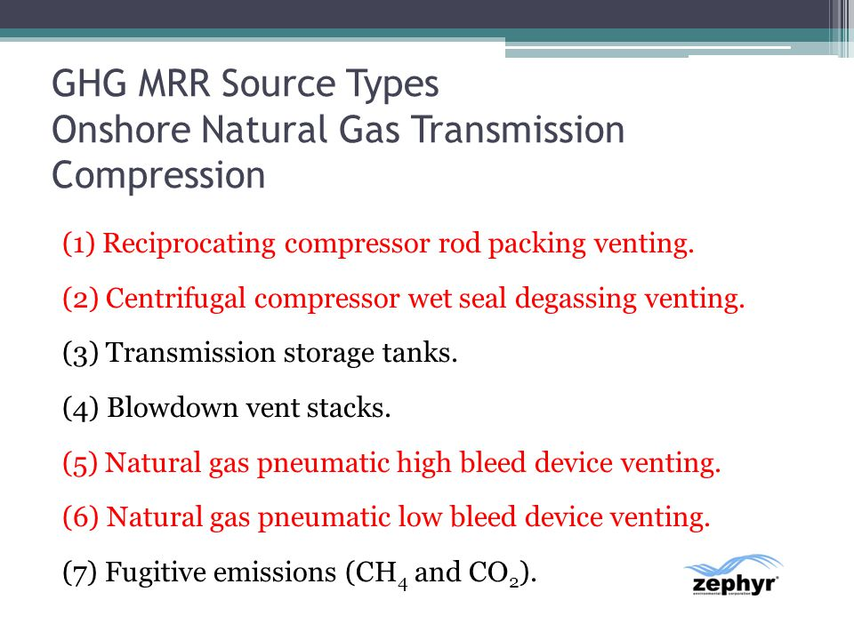 GHG MRR Source Types Onshore Natural Gas Transmission Compression (1) Reciprocating compressor rod packing venting. (2) Centrifugal compressor wet sea