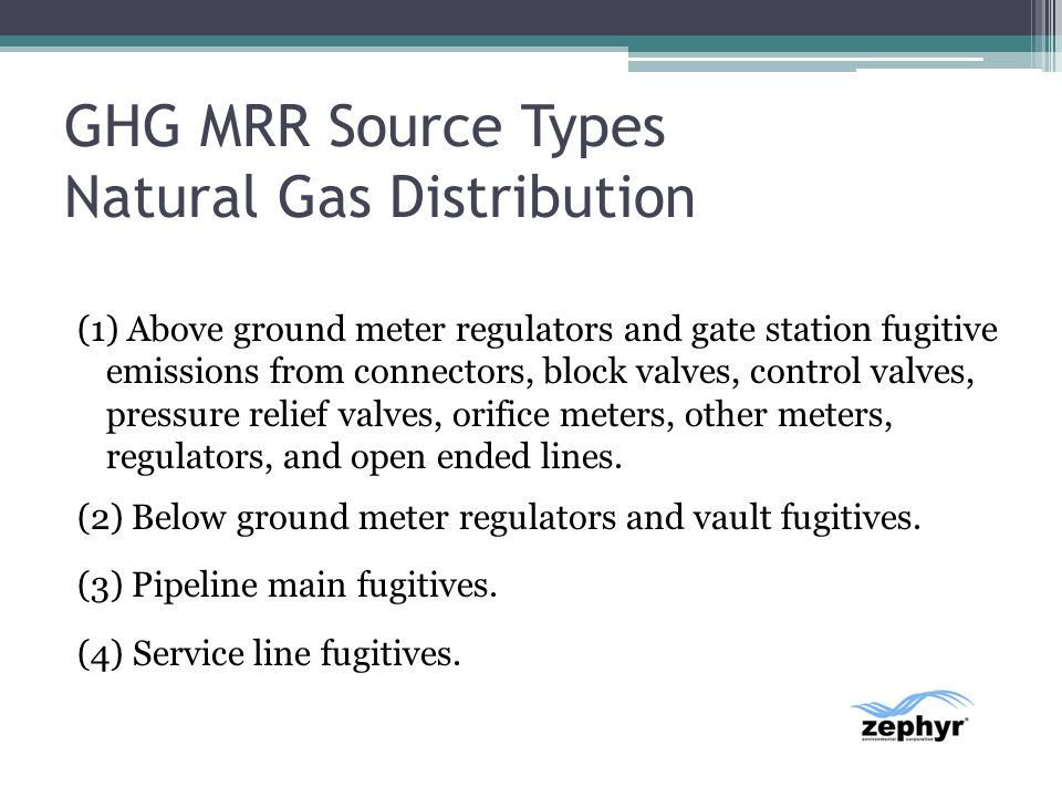 GHG MRR Source Types Natural Gas Distribution (1) Above ground meter regulators and gate station fugitive emissions from connectors, block valves, con