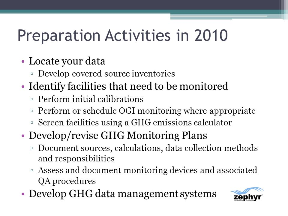 Preparation Activities in 2010 Locate your data Develop covered source inventories Identify facilities that need to be monitored Perform initial calib