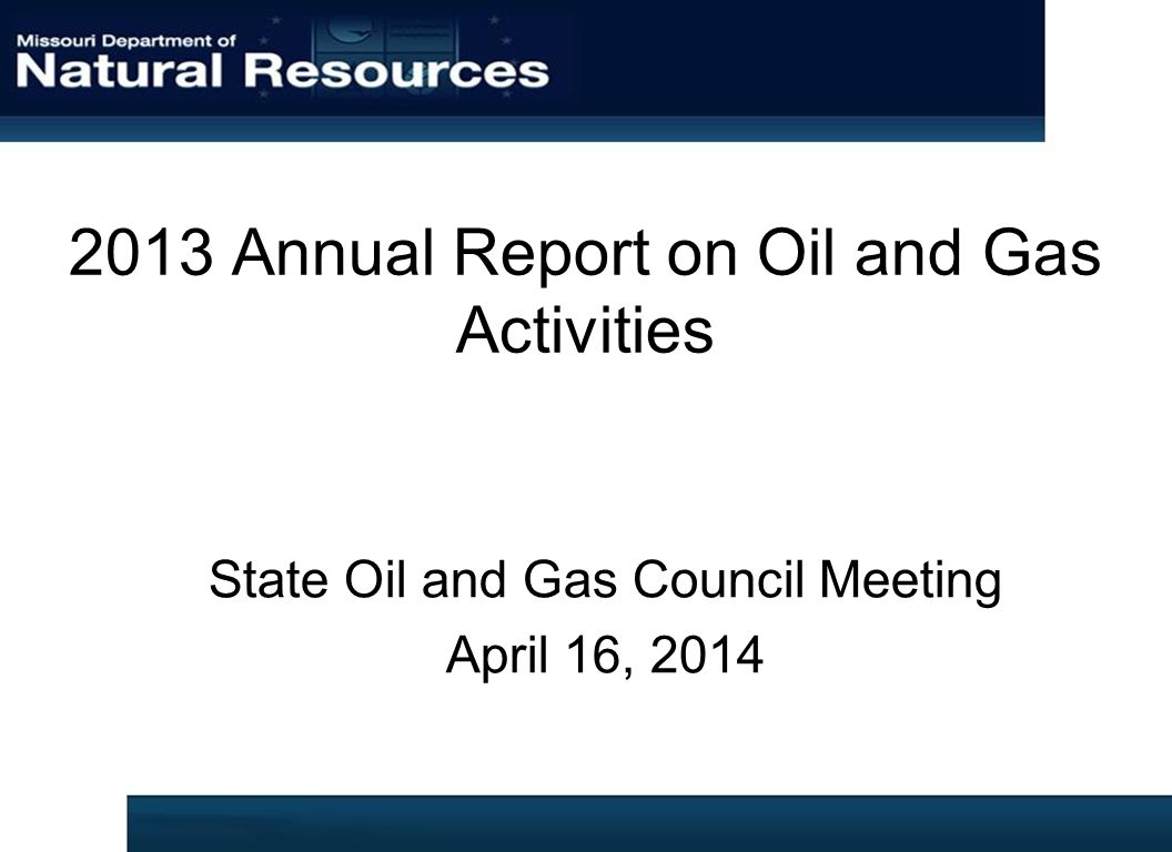 2013 Annual Report on Oil and Gas Activities State Oil and Gas Council Meeting April 16, 2014