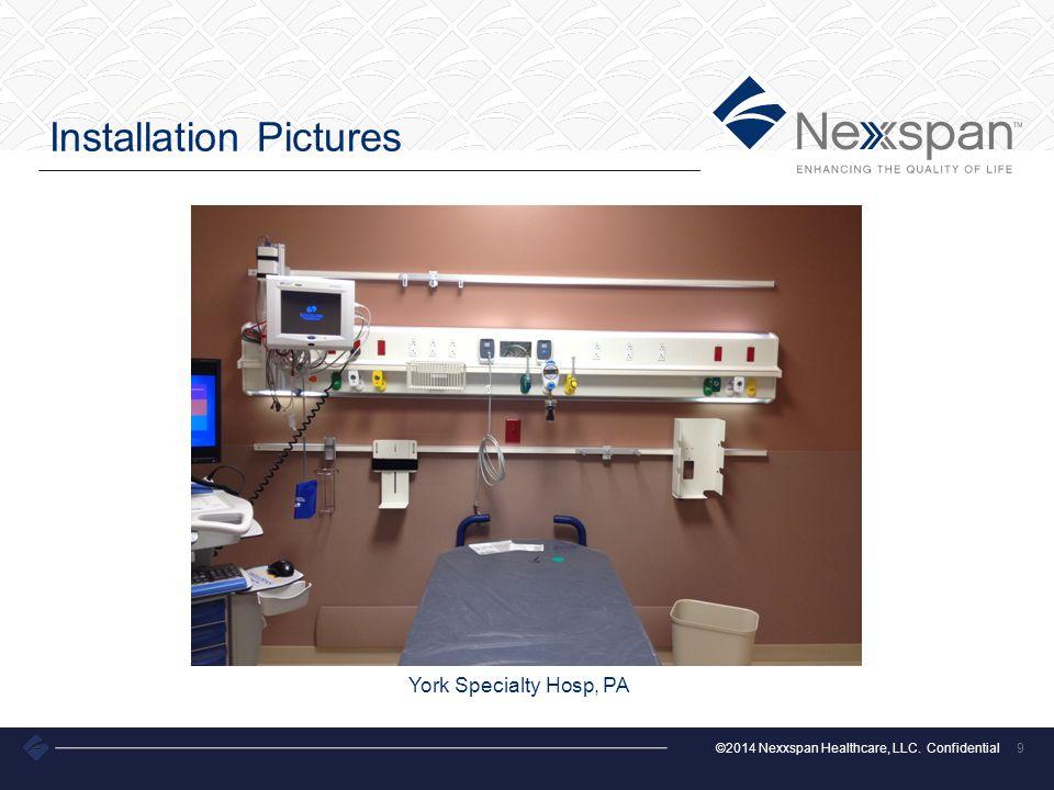©2014 Nexxspan Healthcare, LLC. Confidential Installation Pictures 9 York Specialty Hosp, PA