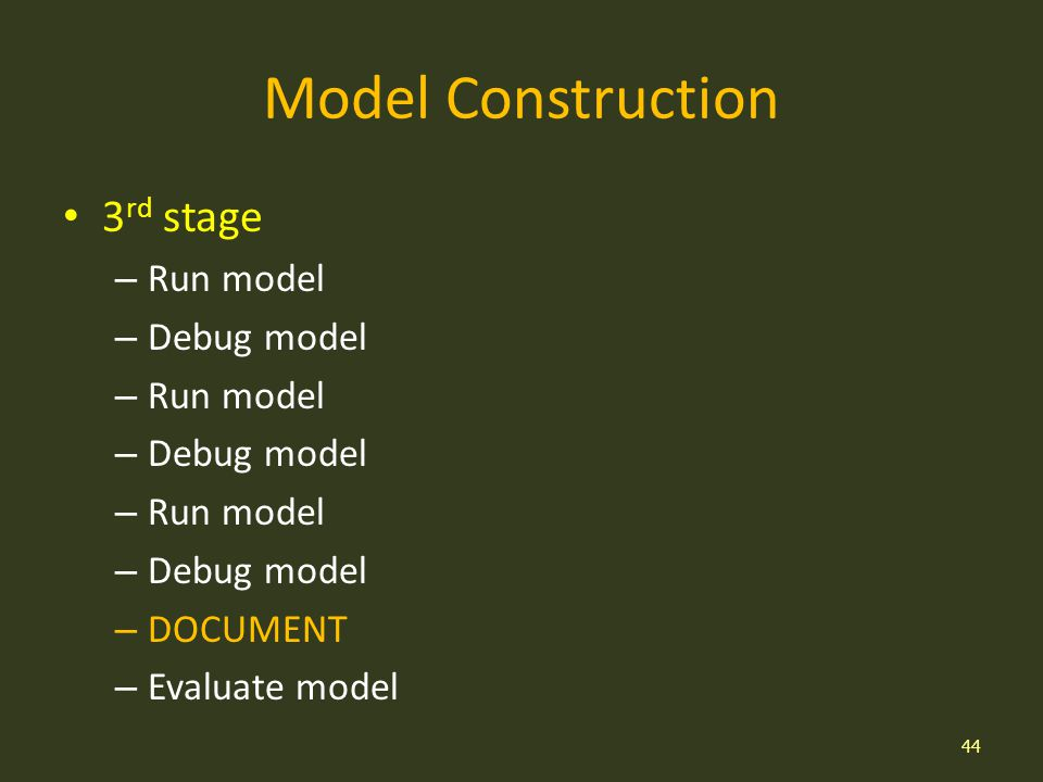 Model Construction 3 rd stage – Run model – Debug model – Run model – Debug model – Run model – Debug model – DOCUMENT – Evaluate model 44