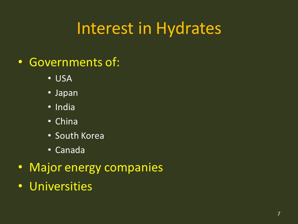 Interest in Hydrates Governments of: USA Japan India China South Korea Canada Major energy companies Universities 7