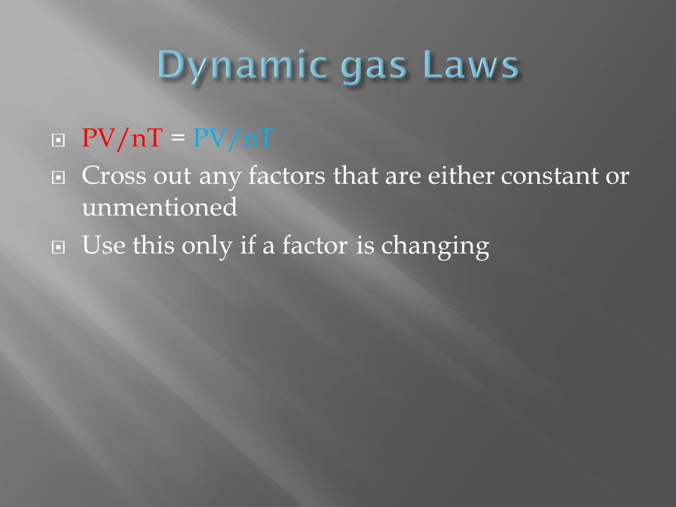 PV/nT = PV/nT Cross out any factors that are either constant or unmentioned Use this only if a factor is changing