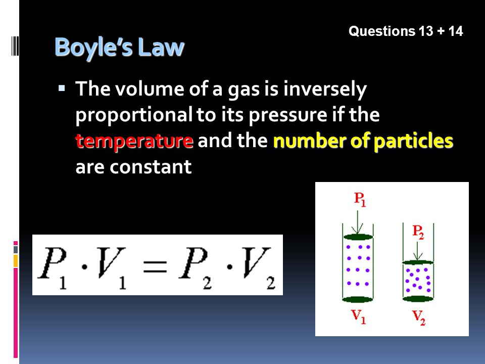 Boyles Law temperaturenumber of particles The volume of a gas is inversely proportional to its pressure if the temperature and the number of particles