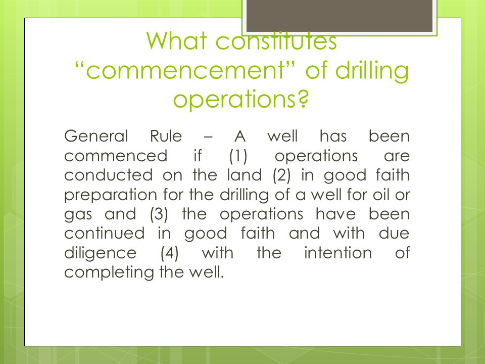 What constitutes commencement of drilling operations? General Rule – A well has been commenced if (1) operations are conducted on the land (2) in good