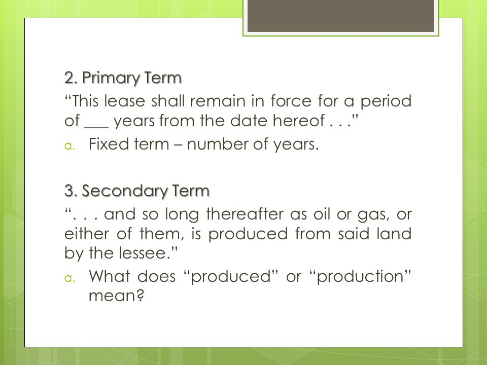 2. Primary Term This lease shall remain in force for a period of ___ years from the date hereof... a. Fixed term – number of years. 3. Secondary Term.