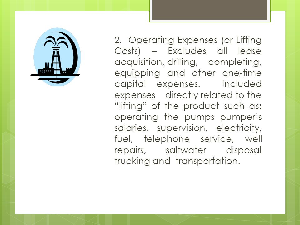 2. Operating Expenses (or Lifting Costs) – Excludes all lease acquisition, drilling, completing, equipping and other one-time capital expenses. Includ
