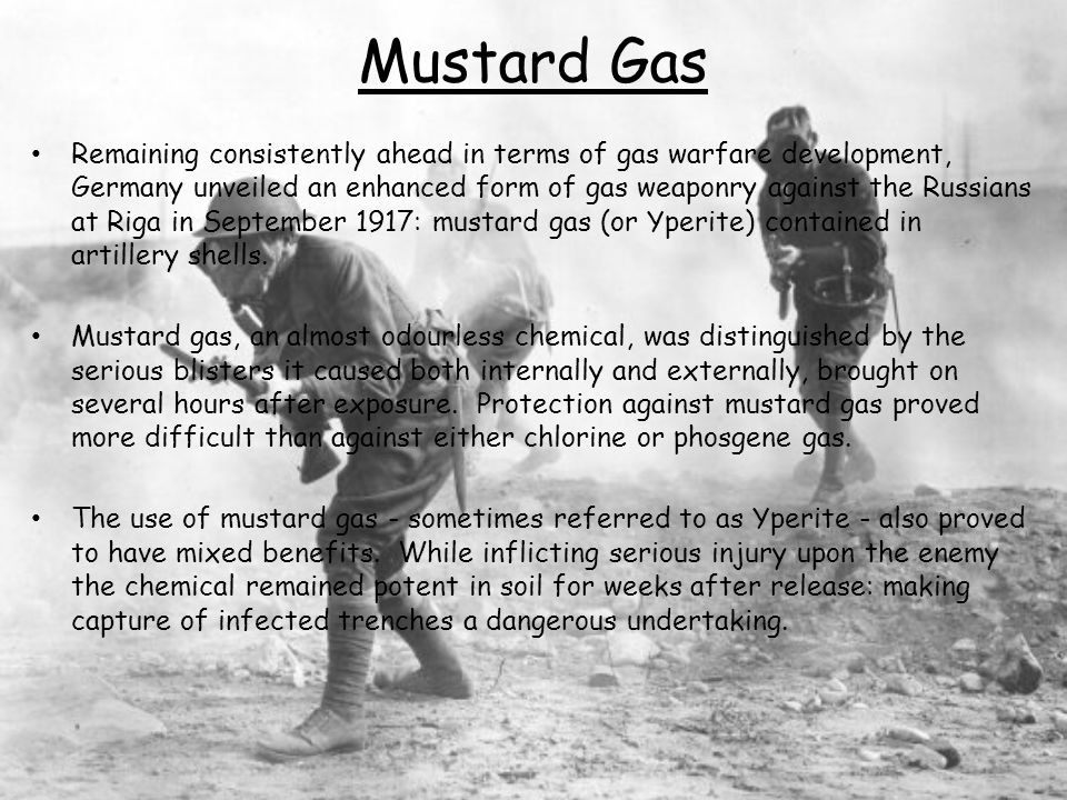 Mustard Gas Remaining consistently ahead in terms of gas warfare development, Germany unveiled an enhanced form of gas weaponry against the Russians a