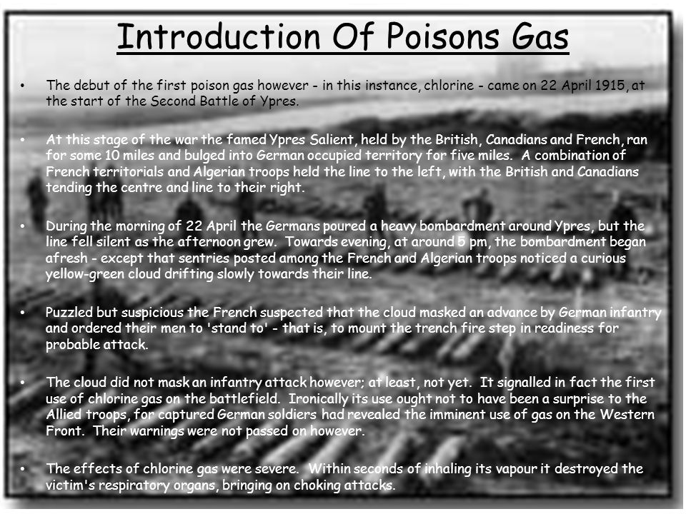Introduction Of Poisons Gas The debut of the first poison gas however - in this instance, chlorine - came on 22 April 1915, at the start of the Second