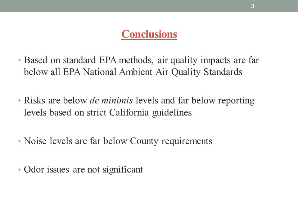 Conclusions Based on standard EPA methods, air quality impacts are far below all EPA National Ambient Air Quality Standards Risks are below de minimis