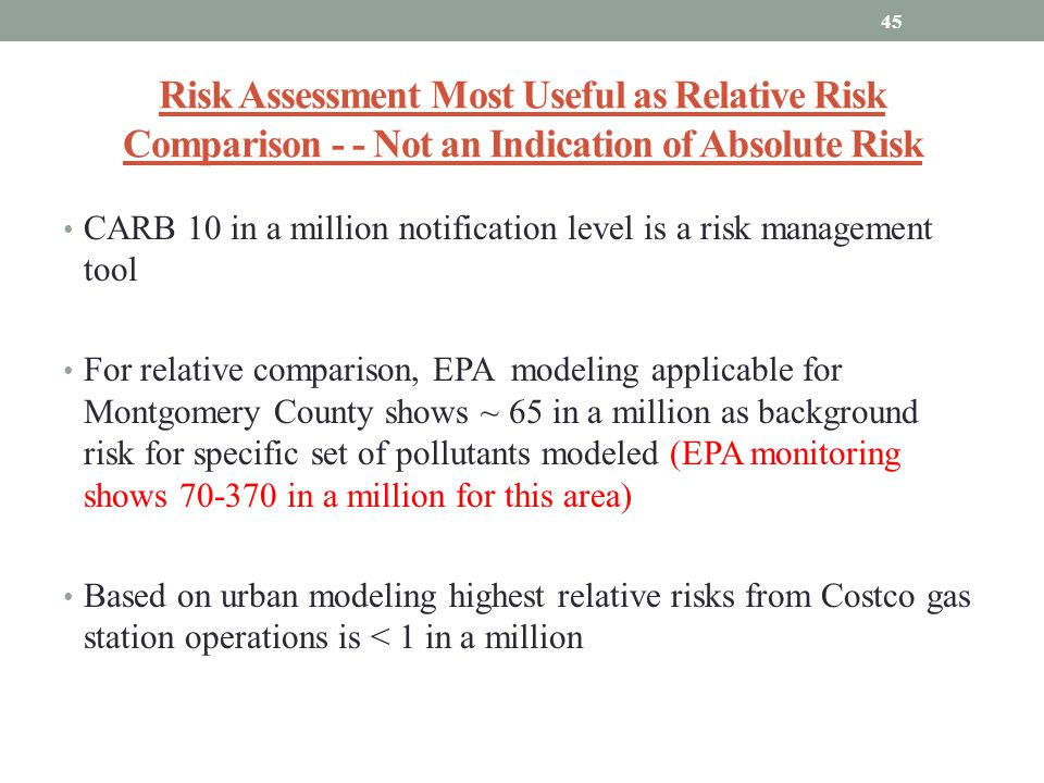 Risk Assessment Most Useful as Relative Risk Comparison - - Not an Indication of Absolute Risk CARB 10 in a million notification level is a risk manag