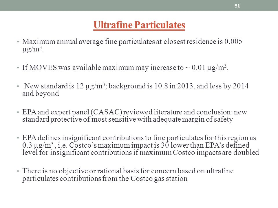 Ultrafine Particulates Maximum annual average fine particulates at closest residence is 0.005 µg/m 3. If MOVES was available maximum may increase to ~