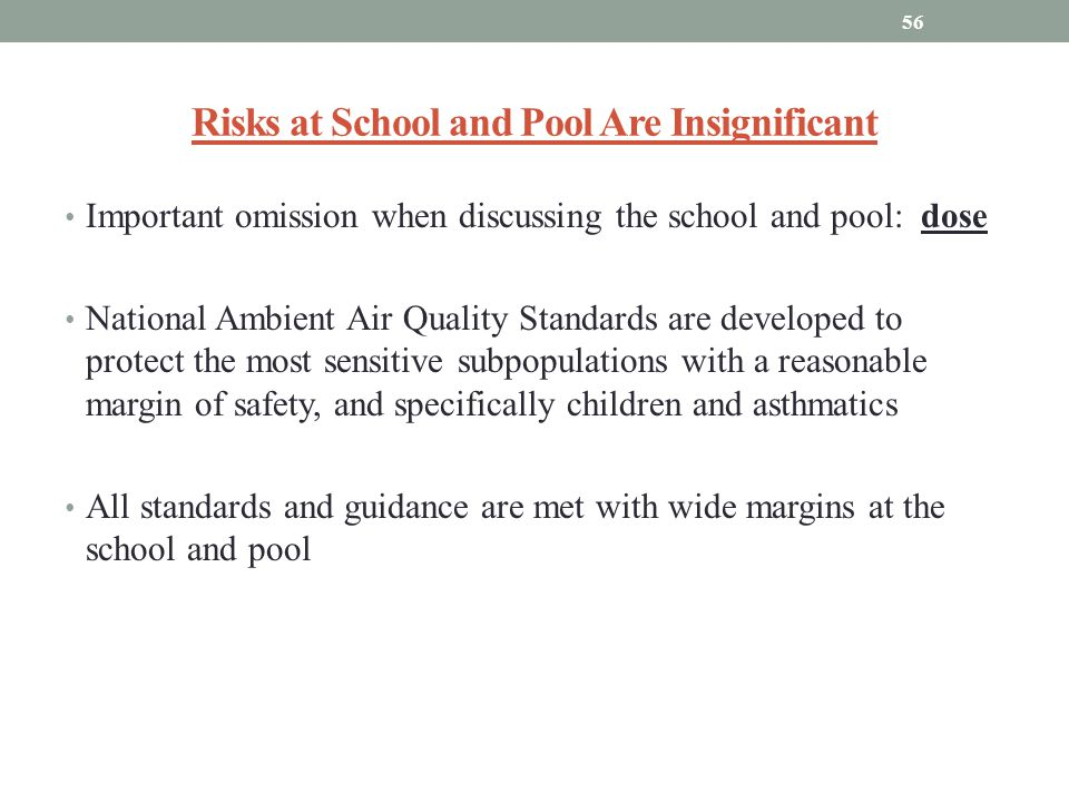 Risks at School and Pool Are Insignificant Important omission when discussing the school and pool: dose National Ambient Air Quality Standards are dev