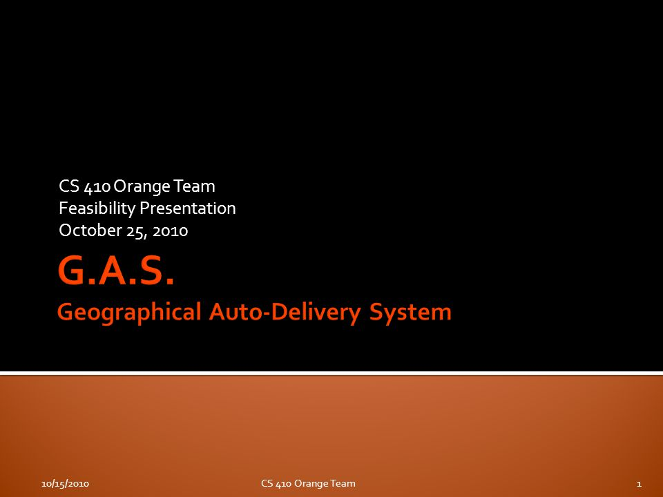 CS 410 Orange Team Feasibility Presentation October 25, 2010 10/15/2010CS 410 Orange Team1