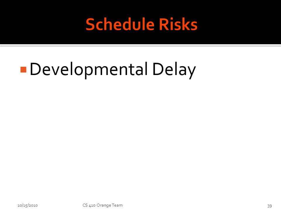 Developmental Delay 10/15/2010CS 410 Orange Team39