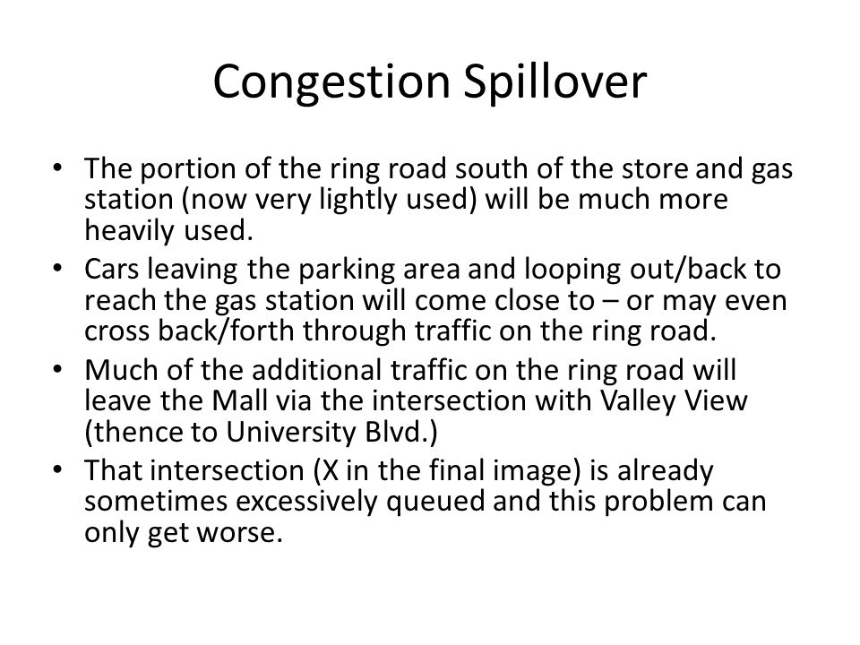 Congestion Spillover The portion of the ring road south of the store and gas station (now very lightly used) will be much more heavily used.