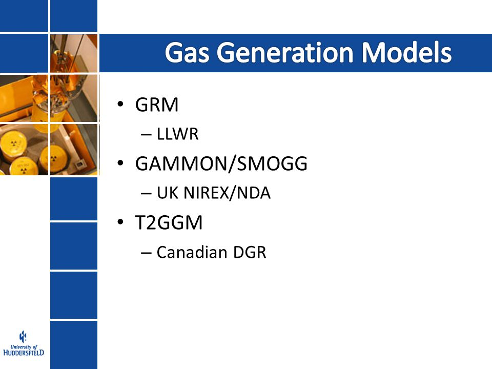 GRM – LLWR GAMMON/SMOGG – UK NIREX/NDA T2GGM – Canadian DGR
