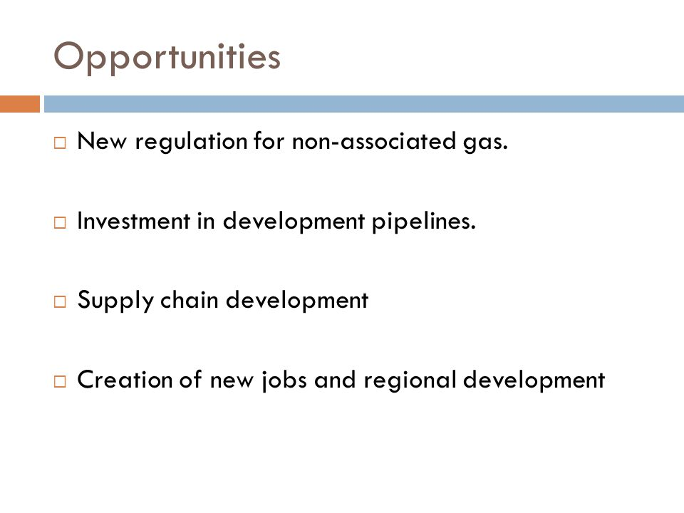 Opportunities New regulation for non-associated gas.