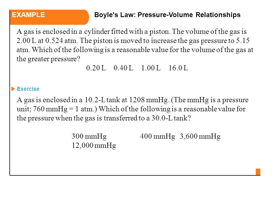 A gas is enclosed in a cylinder fitted with a piston. The volume of the gas is 2.00 L at 0.524 atm. The piston is moved to increase the gas pressure t