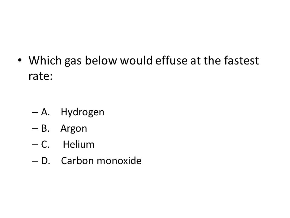 Which gas below would effuse at the fastest rate: – A.