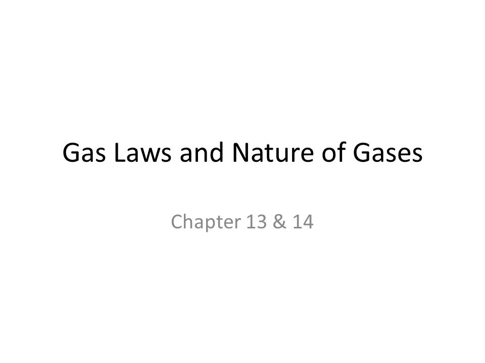 Gas Laws and Nature of Gases Chapter 13 & 14