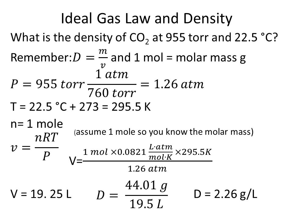 Ideal Gas Law and Density ( assume 1 mole so you know the molar mass) V = 19. 25 LD = 2.26 g/L
