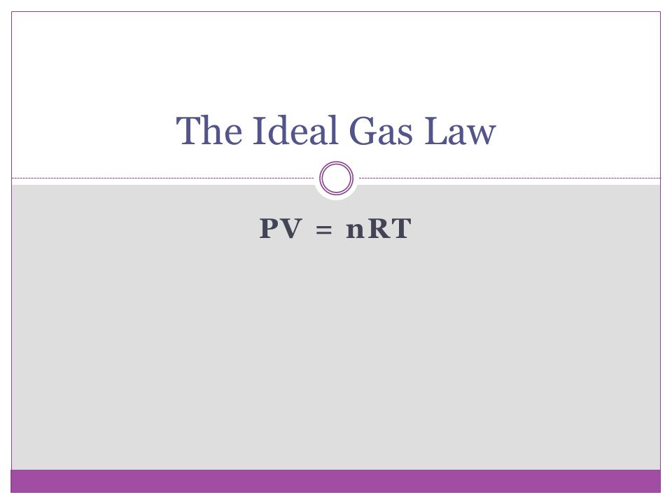 PV = nRT The Ideal Gas Law