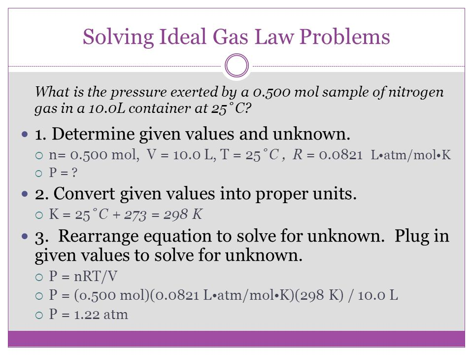 Solving Ideal Gas Law Problems What is the volume of an 8.00g sample of oxygen gas at 293 K and 0.974 atm.