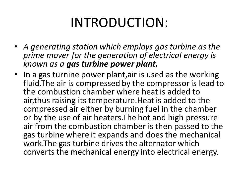 INTRODUCTION: A generating station which employs gas turbine as the prime mover for the generation of electrical energy is known as a gas turbine powe