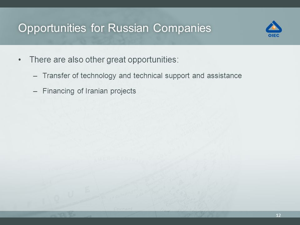 Opportunities for Russian CompaniesOpportunities for Russian Companies There are also other great opportunities: –Transfer of technology and technical support and assistance –Financing of Iranian projects 12