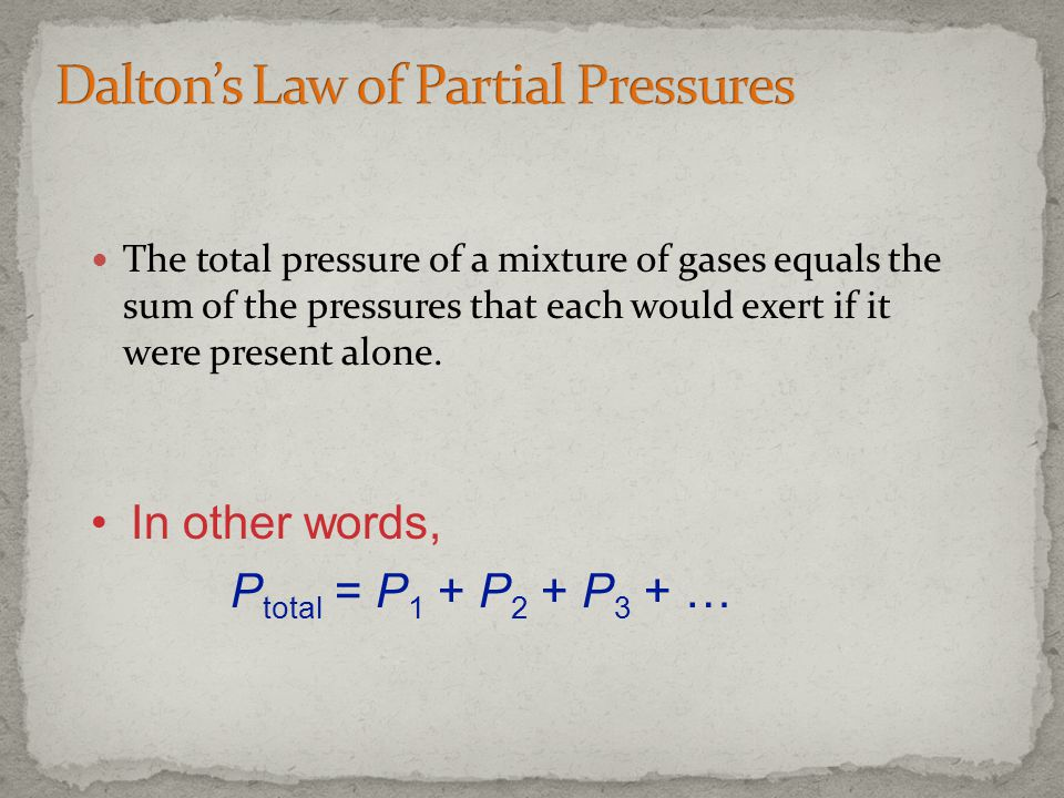 The total pressure of a mixture of gases equals the sum of the pressures that each would exert if it were present alone. In other words, P total = P 1
