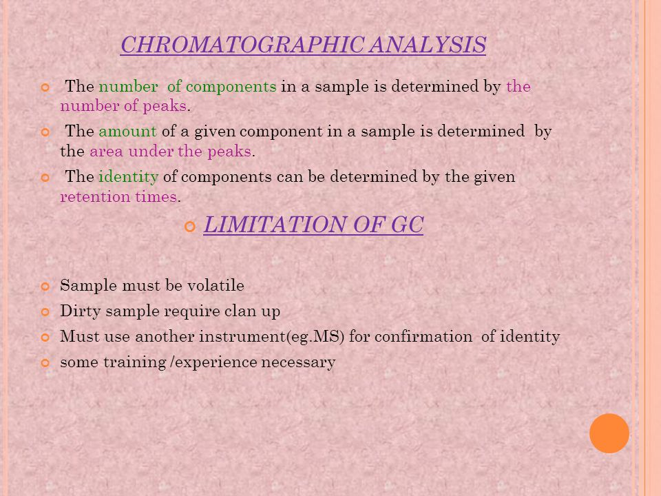 CHROMATOGRAPHIC ANALYSIS The number of components in a sample is determined by the number of peaks. The amount of a given component in a sample is det