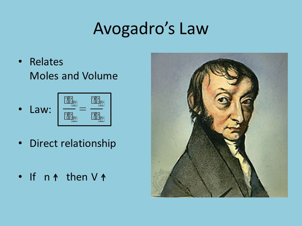 Avogadros Law Relates Moles and Volume Law: Direct relationship If n then V