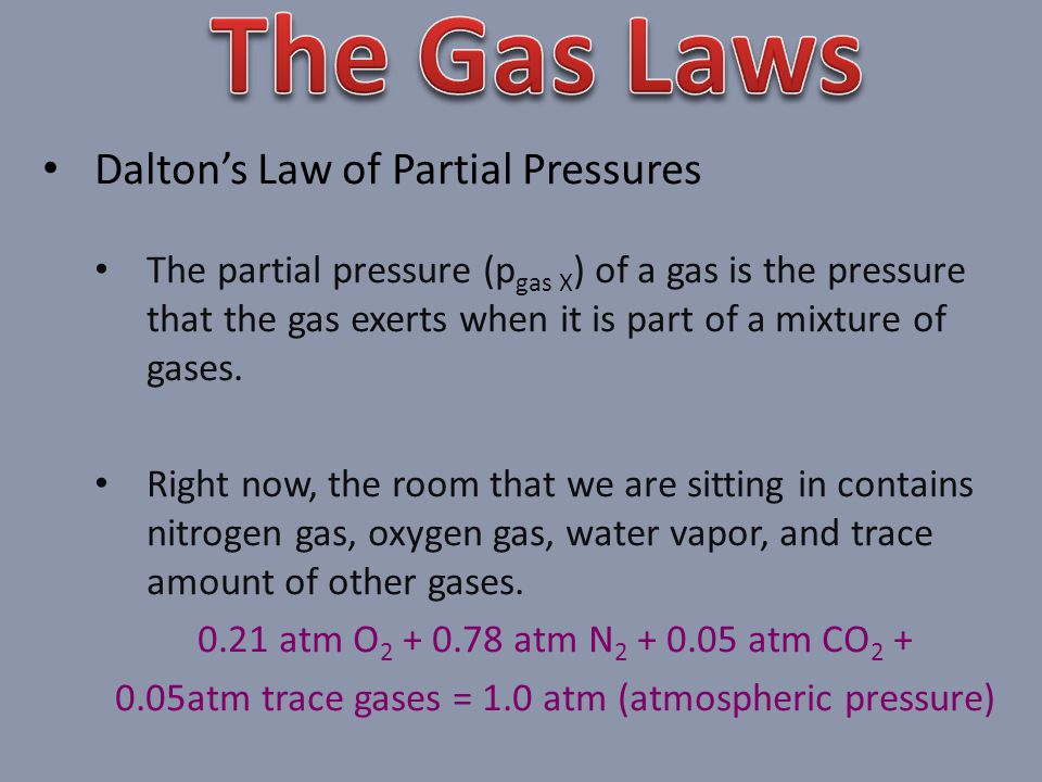 Daltons Law of Partial Pressures The partial pressure (p gas X ) of a gas is the pressure that the gas exerts when it is part of a mixture of gases.