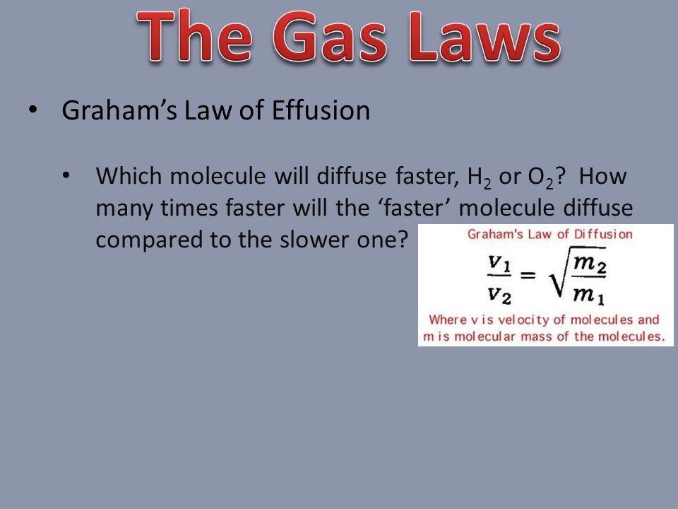 Grahams Law of Effusion Which molecule will diffuse faster, H 2 or O 2 .