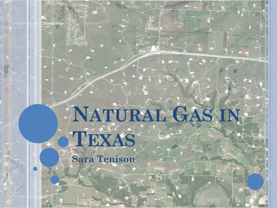 N ATURAL G AS IN T EXAS Sara Tenison