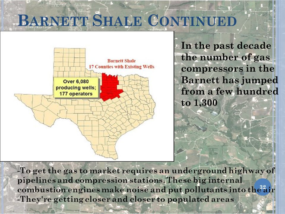 B ARNETT S HALE C ONTINUED In the past decade the number of gas compressors in the Barnett has jumped from a few hundred to 1,300 -To get the gas to market requires an underground highway of pipelines and compression stations.