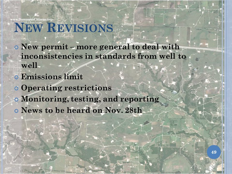 N EW R EVISIONS New permit – more general to deal with inconsistencies in standards from well to well Emissions limit Operating restrictions Monitoring, testing, and reporting News to be heard on Nov.