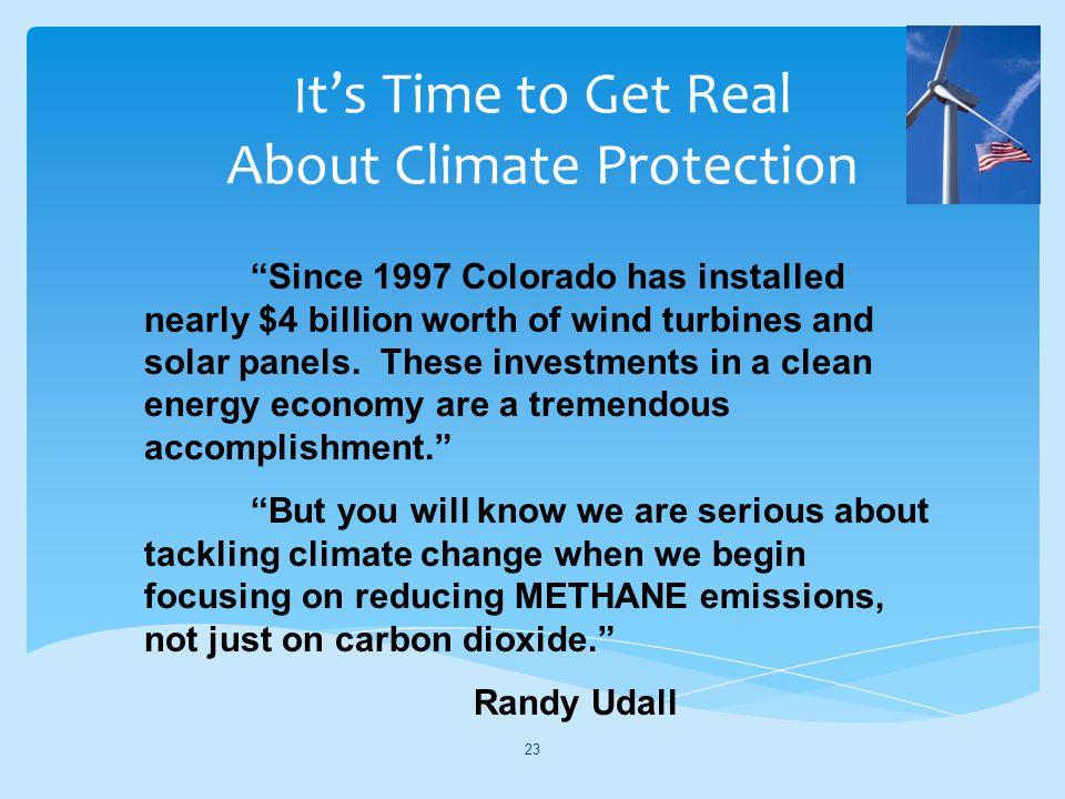 I ts Time to Get Real About Climate Protection 23 Since 1997 Colorado has installed nearly $4 billion worth of wind turbines and solar panels.