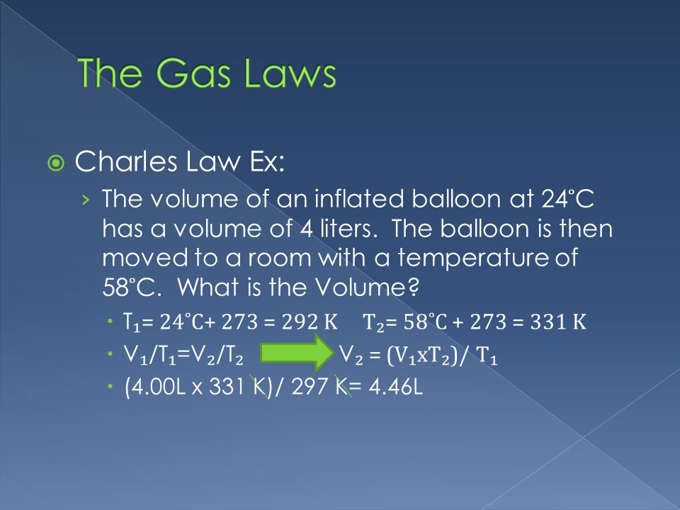 Charles Law Ex: The volume of an inflated balloon at 24 ˚ C has a volume of 4 liters.