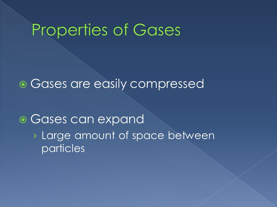 Gases are easily compressed Gases can expand Large amount of space between particles