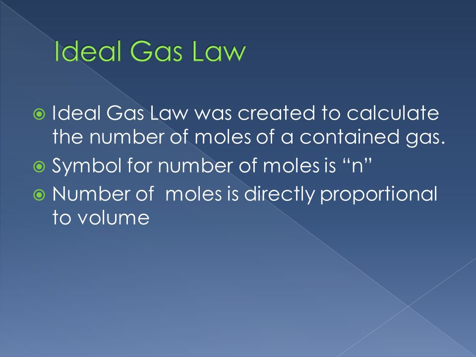 Ideal Gas Law was created to calculate the number of moles of a contained gas.