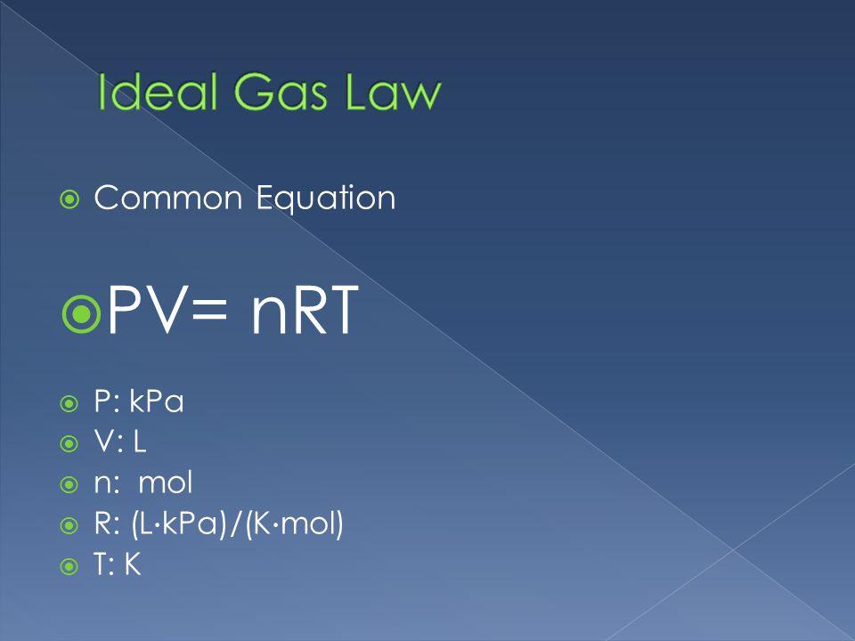 Common Equation PV= nRT P: kPa V: L n: mol R: (L · kPa)/(K · mol) T: K