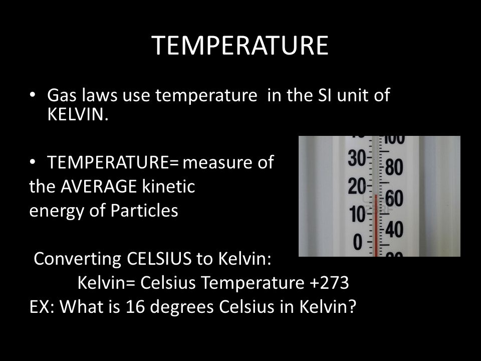 Substitute: Don t forget to convert temperature to Kelvin!!.