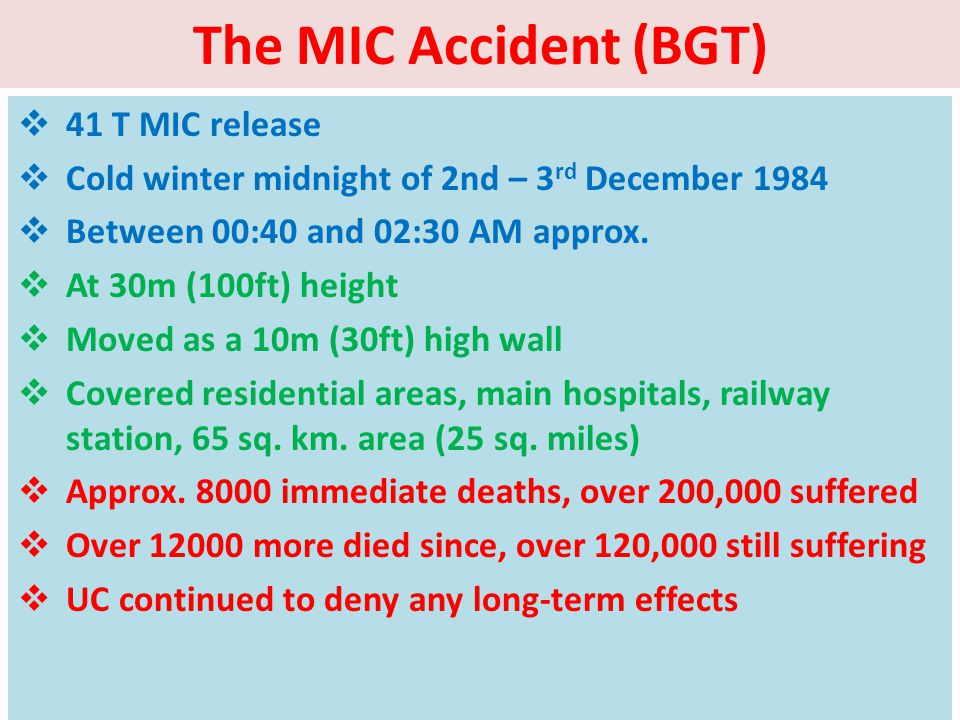 The MIC Accident (BGT) 41 T MIC release Cold winter midnight of 2nd – 3 rd December 1984 Between 00:40 and 02:30 AM approx.