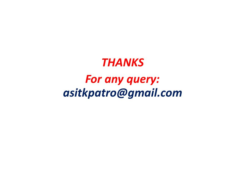 THANKS For any query: asitkpatro@gmail.com