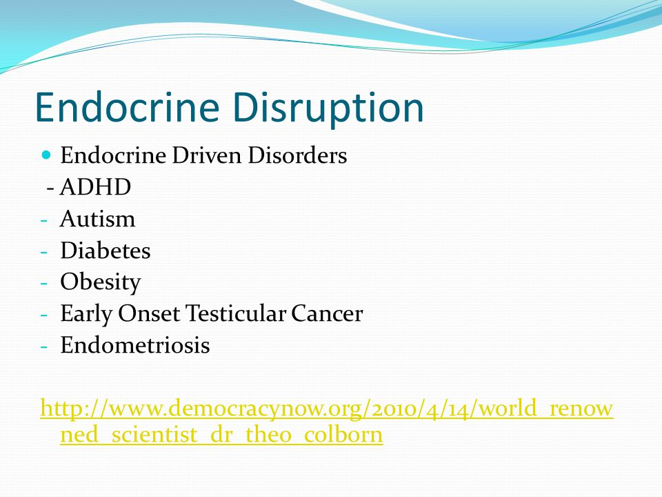 Endocrine Disruption Endocrine Driven Disorders - ADHD - Autism - Diabetes - Obesity - Early Onset Testicular Cancer - Endometriosis   ned_scientist_dr_theo_colborn